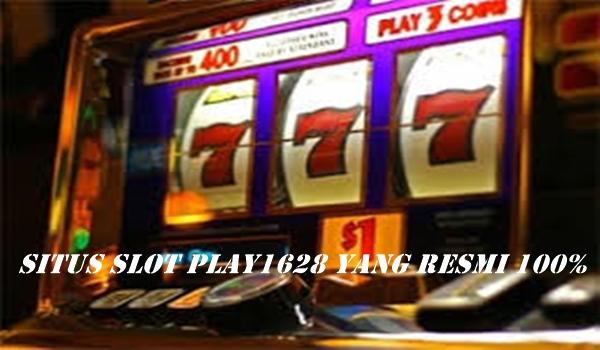 Situs Slot Play1628 Yang Resmi 100% Inilah Cirinya